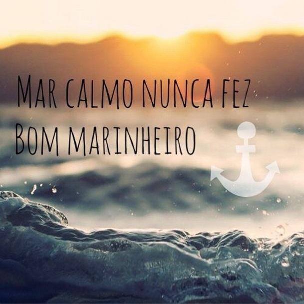 Mar Calmo Nunca Fez Bom Marinheiro Textos E Citações
