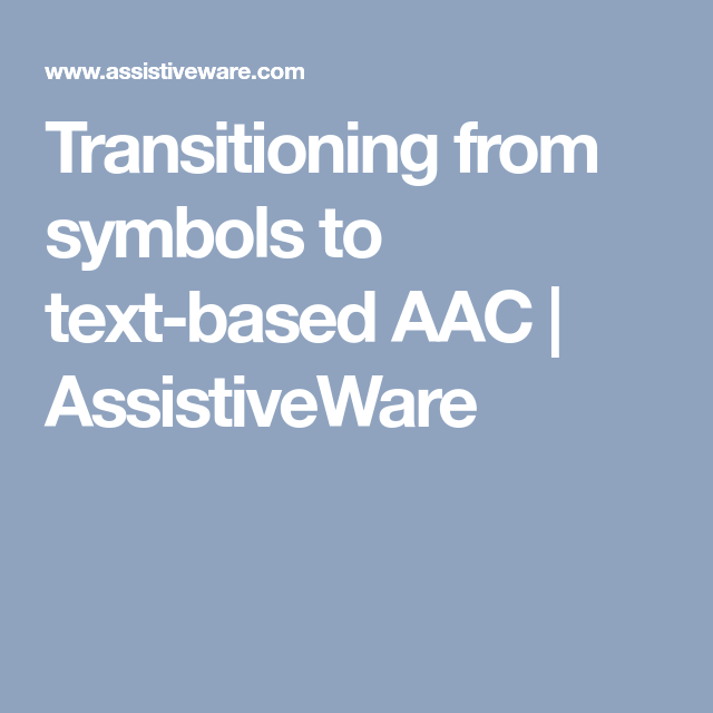 Transitioning From Symbols To Text Based Aac Aac Info Pinterest