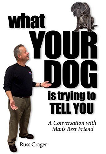 What Your Dog Is Trying To Tell You: A Conversation With Man's Best Friend (English Edition)