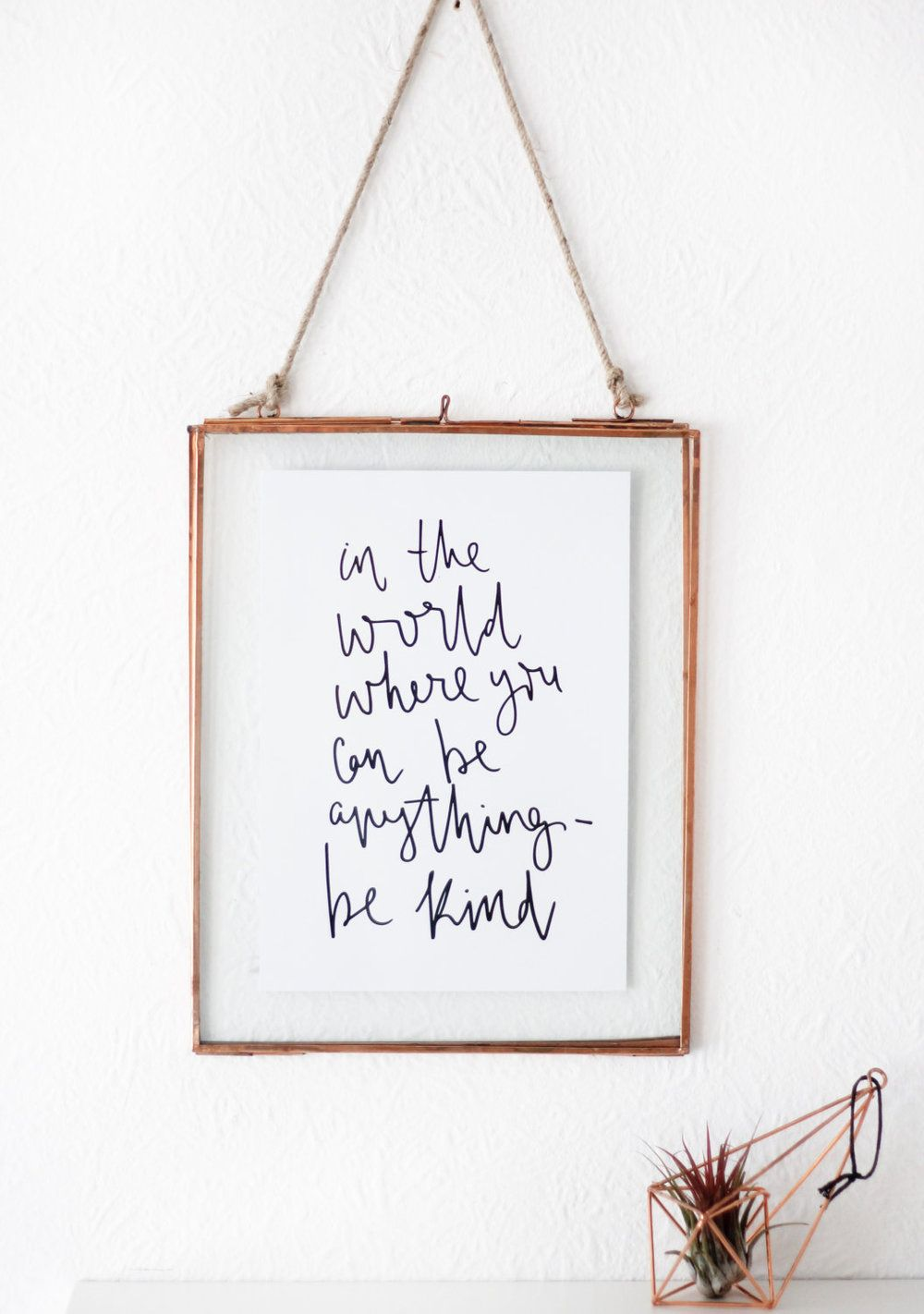 7032ba269 'In The World Where You Can Be Anything- Be Kind' Hand Lettered Quote Print.  Simple, but truly inspiring words. Hand Lettered design, made using  calligraphy ...