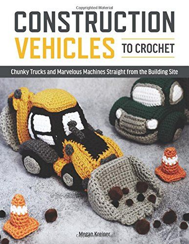 Get ready to crochet an entire construction site full of chunky ...