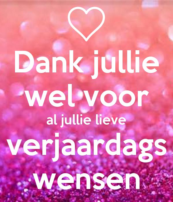 Dank Jullie Wel Voor Al Jullie Lieve Verjaardags Wensen Poster Thank You For Birthday Wishes Thank You For Birthday Wishes Facebook Happy Birthday Wishes