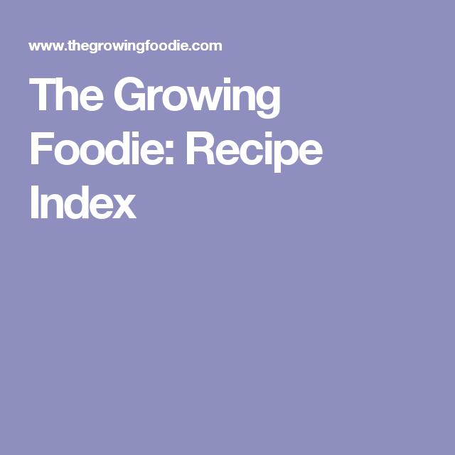 The Growing Foodie: Recipe Index