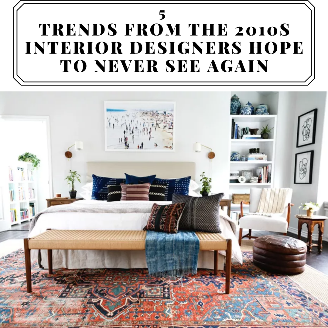 Diy Interior Decorating: 5 Trends From The 2010s Interior Designers Hope To Never