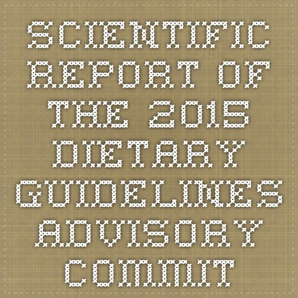 Scientific Report of the 2015 Dietary Guidelines Advisory - scientific report