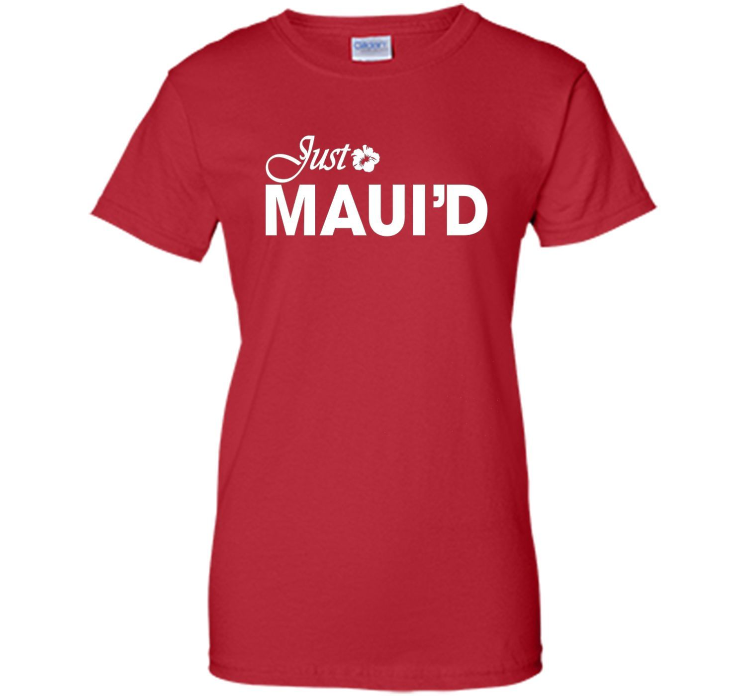 Just Maui'd T Shirt Wedding T Shirt
