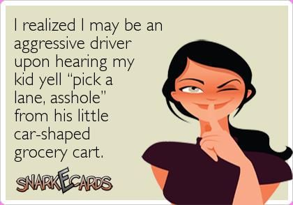 I realized I may be an aggressive driver......