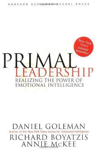 Primal Leadership - Realizing The Power Of Emotional Intelligence by Daniel Goleman