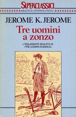 Tre uomini a zonzo - Jerome K. Jerome - 74 recensioni su Anobii