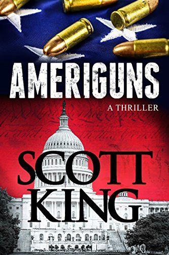 Ameriguns: A Thriller by [King, Scott]