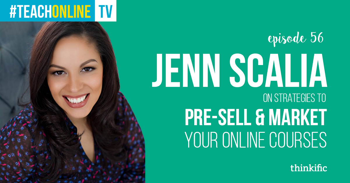 Jenn Scalia: Strategies To Pre-Sell & Market Your Online Courses | Thinkific