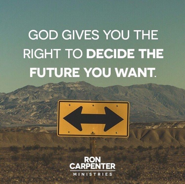 God gives you the right to decide the future you want. – RON CARPENTER