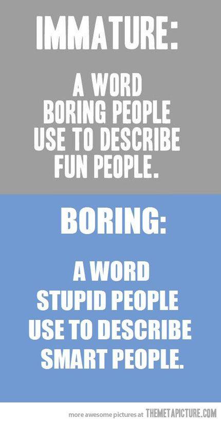 Funny Immature Boring Quote Boring People Quotes Boring People People Quotes