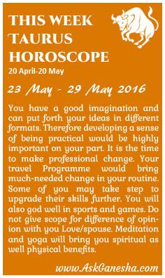 This Week Taurus Horoscope (23 May 2016 - 29 May 2016)  Askganesha
