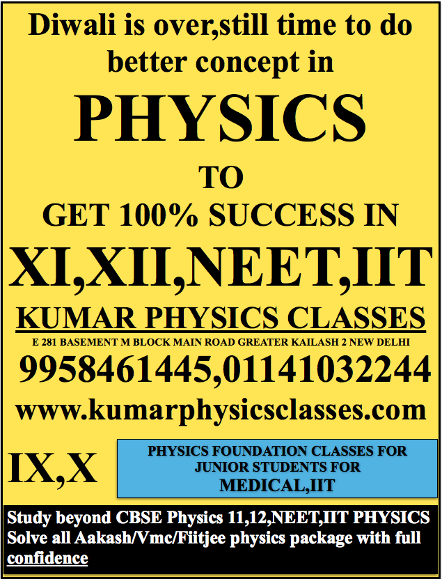 Diwali is over,still time to do better concept in PHYSICS TO GET 100% SUCCESS IN XI,XII,NEET,IIT KUMAR PHYSICS CLASSES E 281 BASEMENT M BLOCK MAIN ROAD GREATER KAILASH 2 NEW DELHI