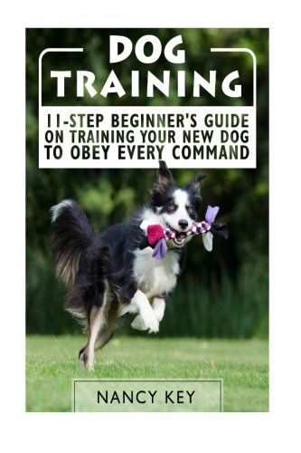Dog Training 11step Beginners Guide On Training Your New Dog To