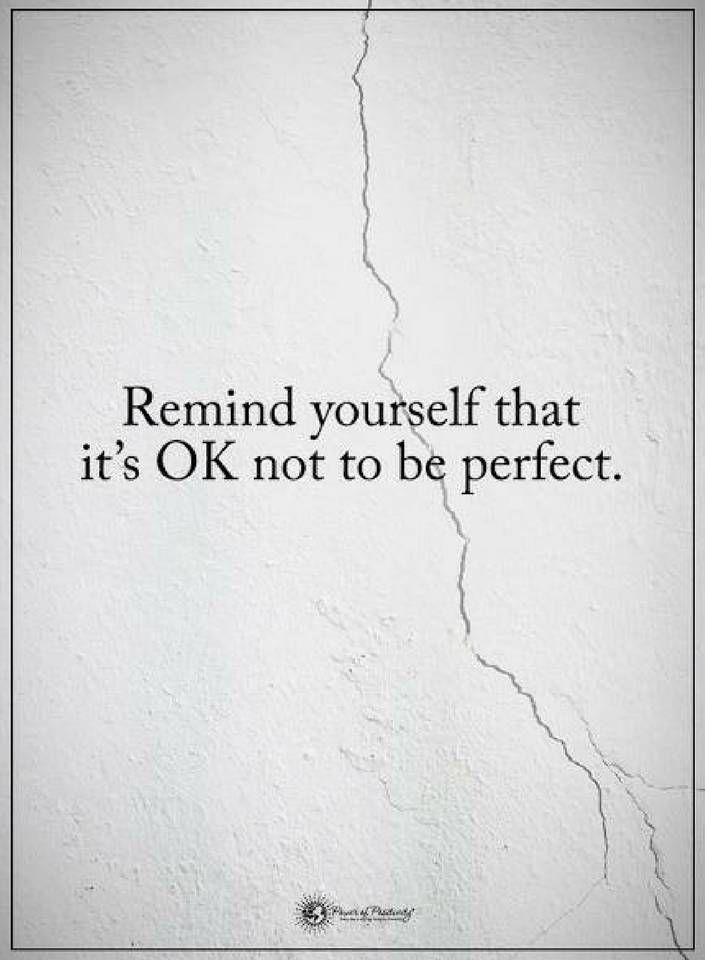 Quotes Remind Yourself That Its Ok Not To Be Perfect Quotes
