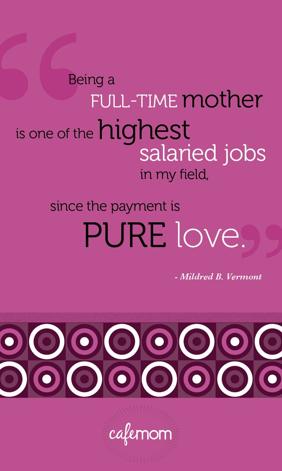 I Love Being A Mommy Quotes Being A Fulltime Mother Is One Of The Highest Salaried Jobs In My