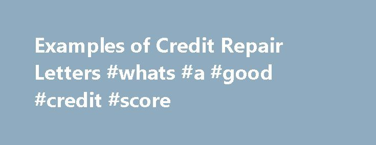 Examples Of Credit Repair Letters Whats A Good Credit Score