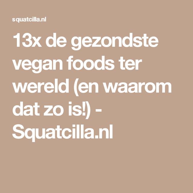 13x de gezondste vegan foods ter wereld (en waarom dat zo is!) - Squatcilla.nl