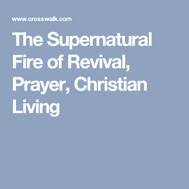 The Supernatural Fire of Revival, Prayer, Christian Living