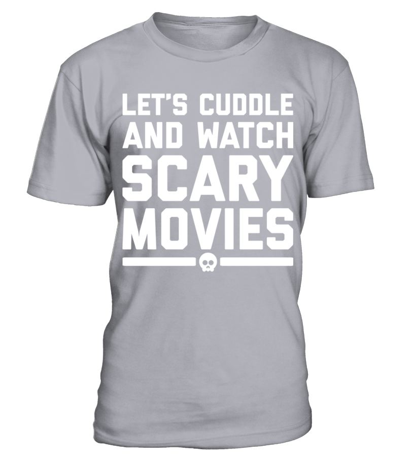 Cuddle Scary Movies Funny Quote T Shirt   Shirts, Movies and Funny ...