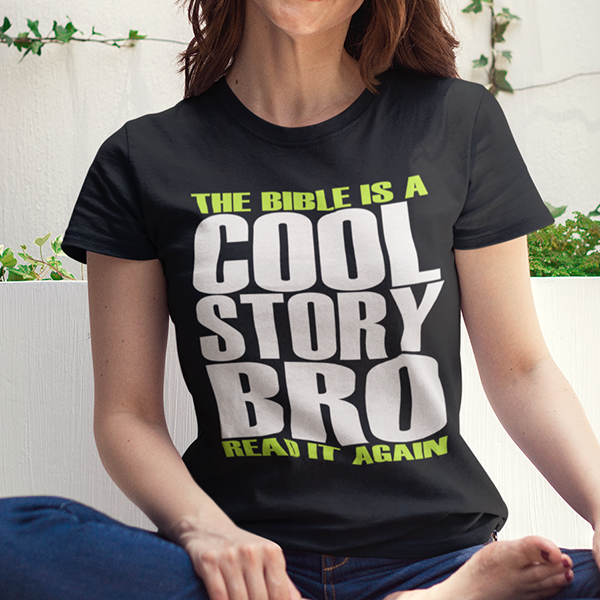 The Bible is a cool story bro read it again womens Christian t-shirt