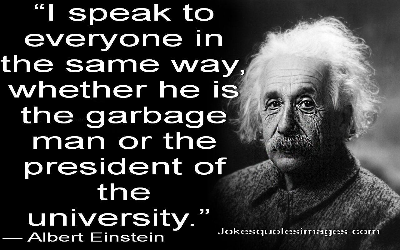 I Speak To Everyone The Same Way Word Einstein Quotes Albert Einstein Quotes Einstein