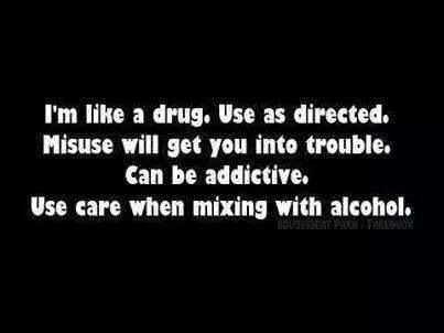 I M Like A Drug Use As Directed Quotes Words Funny Quotes