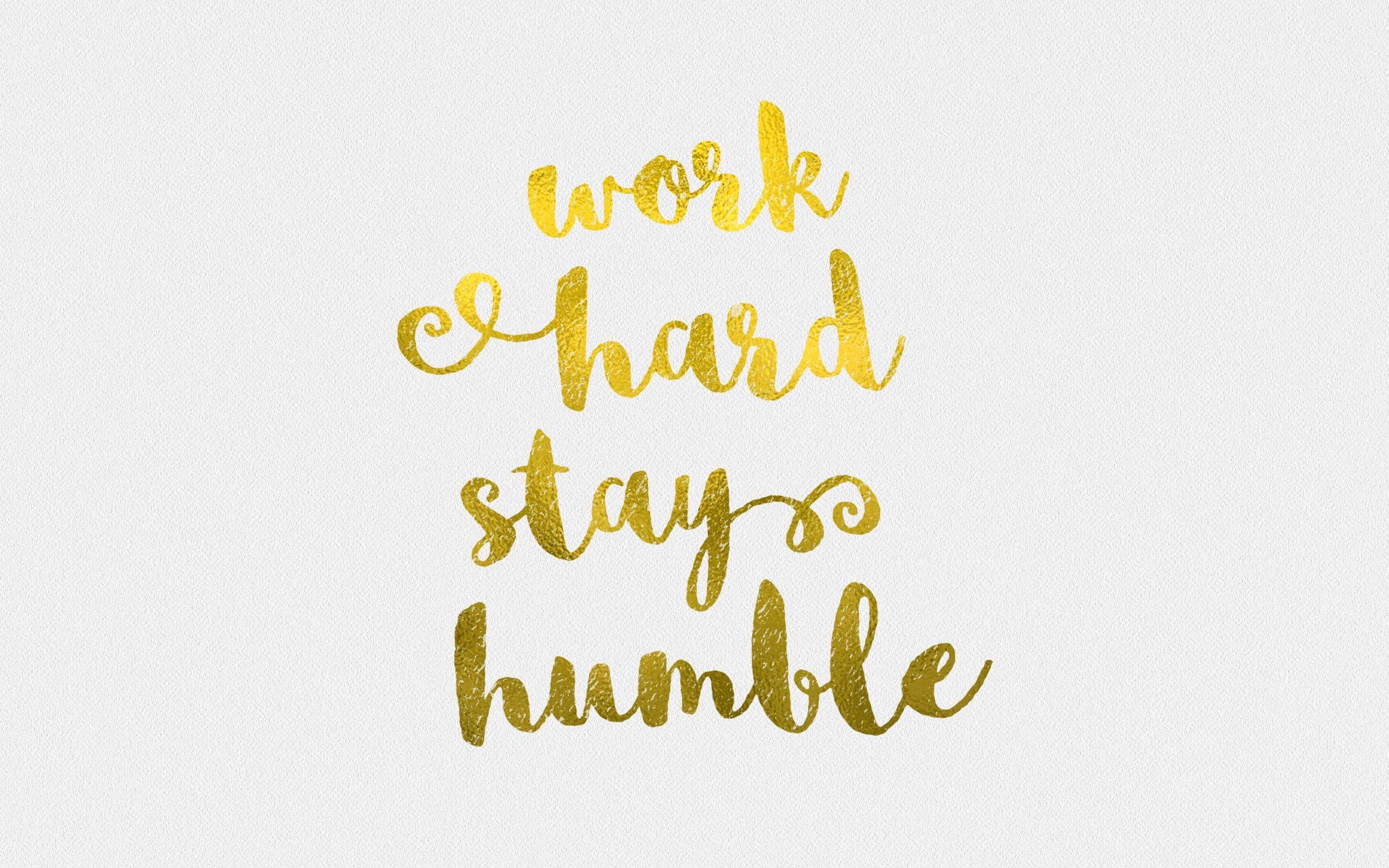 Work Hard Stay Humble Desktop Jpg 2400 1500 Cute Wallpaper For Phone Wallpaper Iphone Quotes Wallpaper Quotes