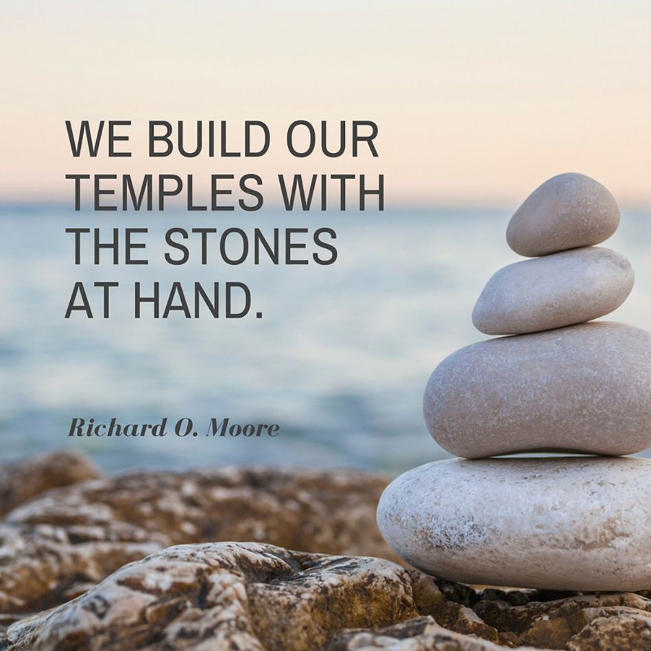 Image result for we build our temples with the stones at hand