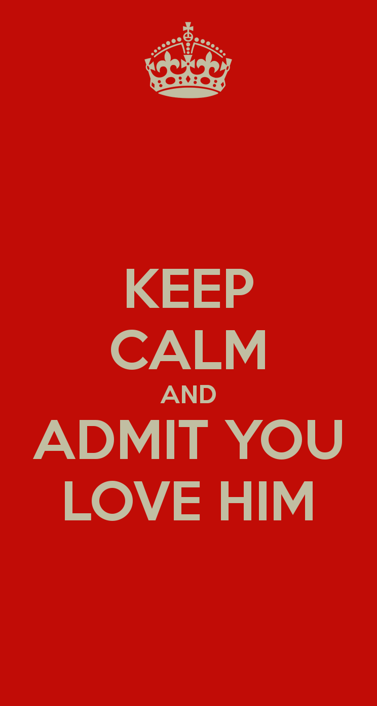 Keep Calm And Admit You Love Him Wallpaper Mobile9 Click To Download Free Wallpapers