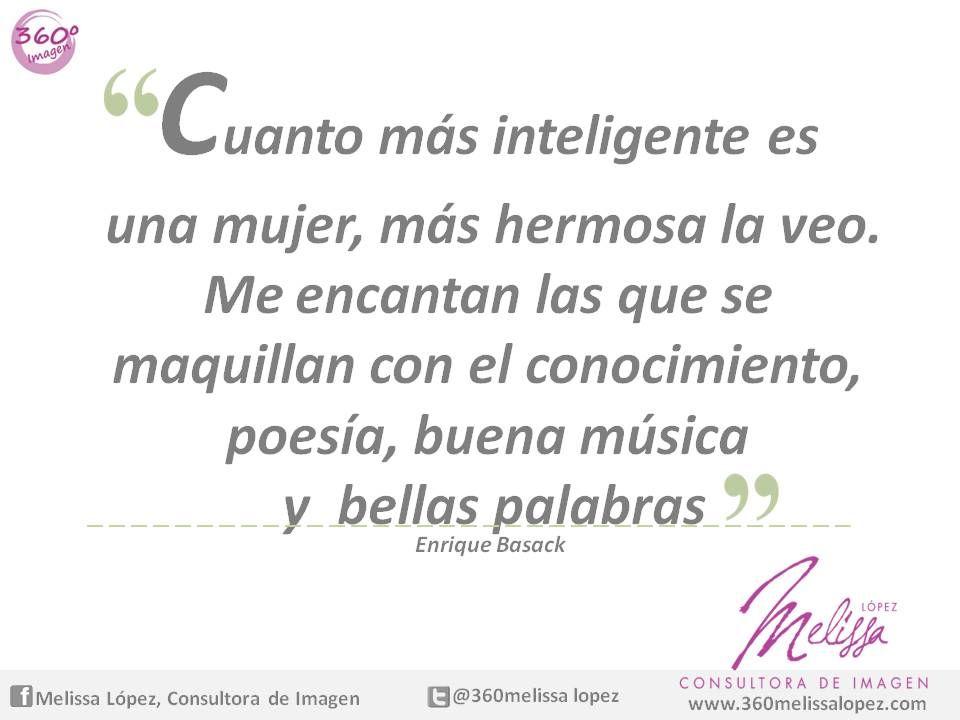 """""""Cuanto más inteligente es una mujer, más hermosa la veo"""" ..."""