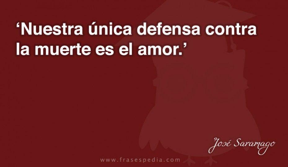 Poema Defensa De La Alegria Mario Benedetti Nuestra Unica Defensa Contra La Muerte Es El Amor Jose Saramago