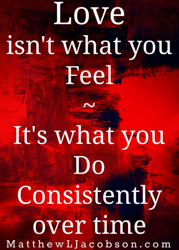 Love Isnt What You Feel Its What You Do Consistently Over Time