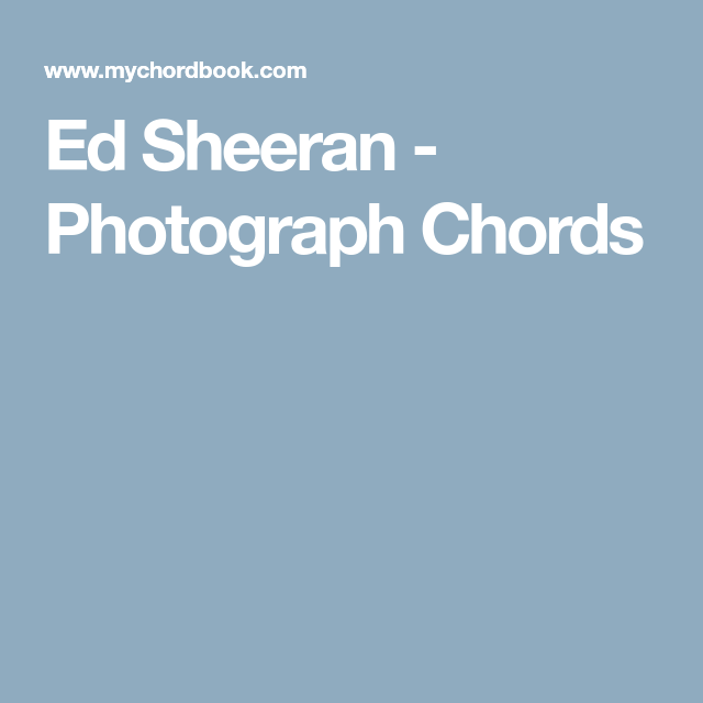Ed Sheeran - Photograph Chords | Piano chords | Pinterest | Pianos ...
