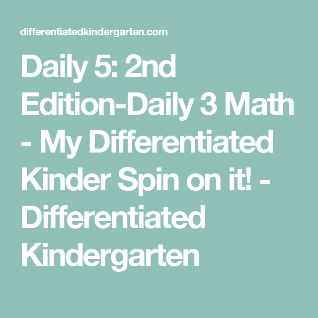 Daily 5: 2nd Edition-Daily 3 Math - My Differentiated Kinder Spin on ...
