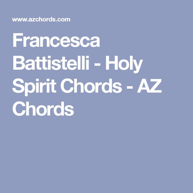 Francesca Battistelli - Holy Spirit Chords - AZ Chords   Francesca ...