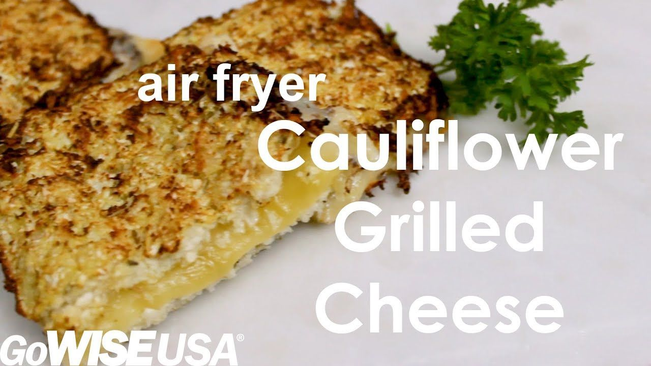 Air Fryer Cauliflower Grilled Cheese Air fryer recipes