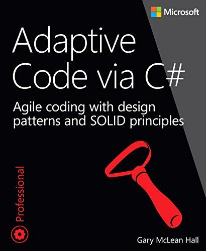 Adaptive Code Via C Agile Coding With Design Patterns And Solid Principles Developer Reference By Gary Mclean Coding Pattern Design Web Development Design