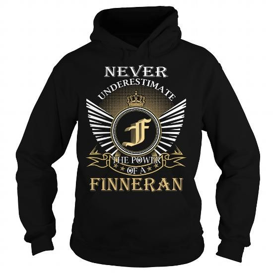 Never Underestimate The Power of a FINNERAN - Last Name, Surname T-Shirt #name #tshirts #FINNERAN #gift #ideas #Popular #Everything #Videos #Shop #Animals #pets #Architecture #Art #Cars #motorcycles #Celebrities #DIY #crafts #Design #Education #Entertainment #Food #drink #Gardening #Geek #Hair #beauty #Health #fitness #History #Holidays #events #Home decor #Humor #Illustrations #posters #Kids #parenting #Men #Outdoors #Photography #Products #Quotes #Science #nature #Sports #Tattoos…