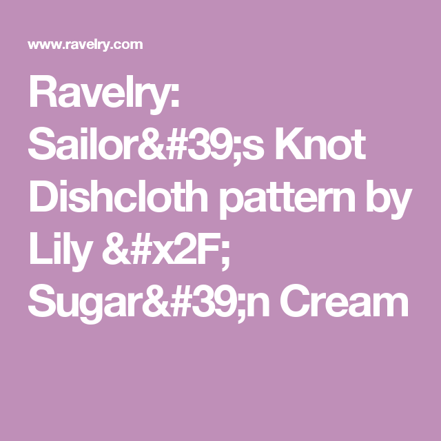 Ravelry: Sailor's Knot Dishcloth pattern by Lily / Sugar'n Cream