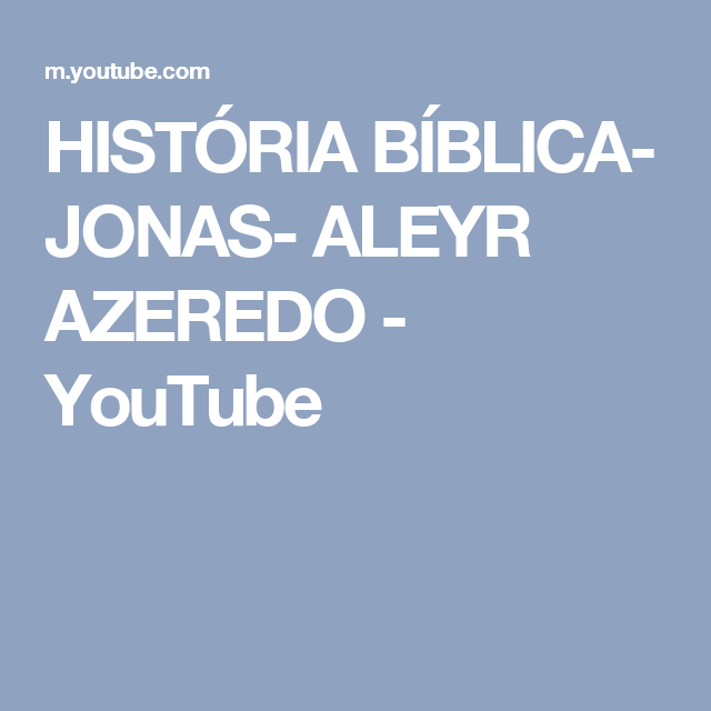 HISTÓRIA BÍBLICA- JONAS- ALEYR AZEREDO - YouTube