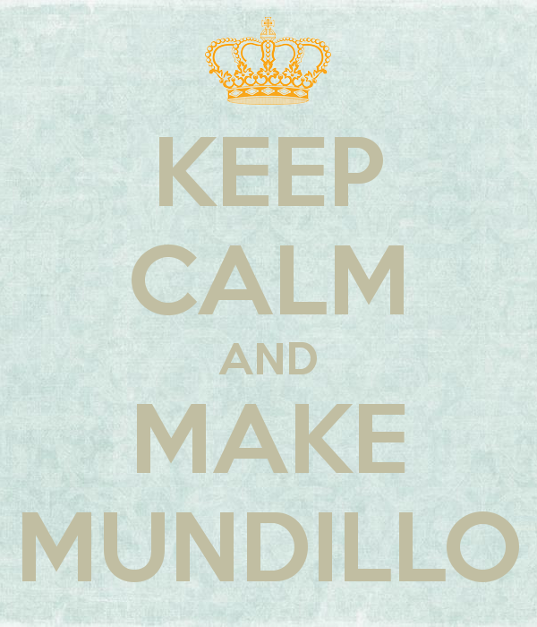 KEEP CALM AND MAKE MUNDILLO