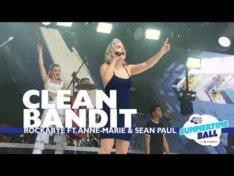 Clean Bandit Rockabye Feat Anne Marie And Sean Paul Live At Capital S Summertime Ball Youtube Annemarie Cleanbandit Clean Bandit Sean Paul Bandit