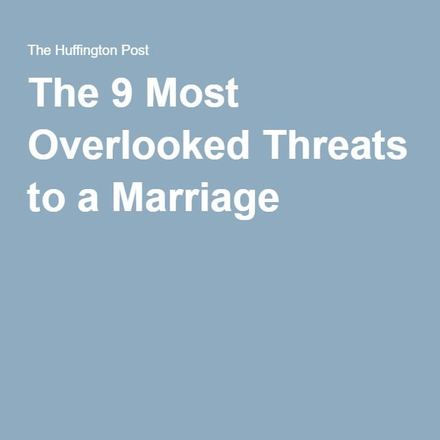 The 9 Most Overlooked Threats to a Marriage