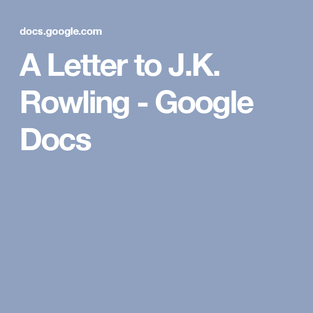 A Letter To J K Rowling Google Docs I Agree With This Completely Lettering Getting Things Done Rowling