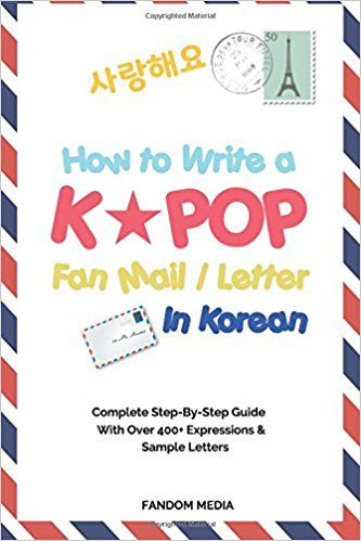 How To Write A Kpop Fan Mail Letter In Korean Complete Step By Step Guide With Over 400 Expressions Sample Letters Fa Lettering Kpop How Are You Feeling