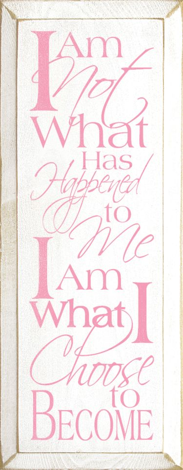 """Words of wisdom ...... """"I am not what has happened to me. I am what I choose to become."""" Choose to be a survivor."""