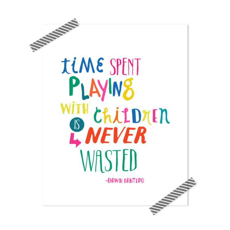 Time Spent Playing With Children Is Never Wasted Printable Happy Kids Quotes Child S Play Quotes Play Quotes